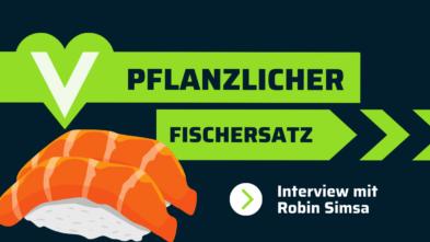 Pflanzlicher Fischersatz Interview Robin Simsa